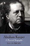 Abraham Kuyper, A Pictorial Biography