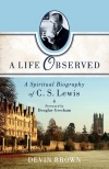 A Life Observed: A Spiritual Biography of C S Lewis