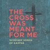 CD - The Cross Was Meant for Me