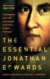 The Essential Jonathan Edwards: An Introduction to the Life and Teaching