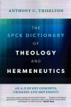 SPCK Dictionary of Theology and Hermeneutics: A-Z of Key Concepts, Thinkers and Movements