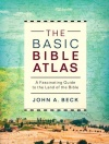 The Basic Bible Atlas - A Fascinating Guide to the Land of the Bible