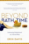 Beyond Bath Time: Embracing Motherhood As a Sacred Role