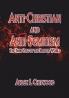 Anti-Christian and Anti-Semitism, The Twin Evils of this Present World
