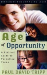 Age of Opportunity - Biblical Guide to Parenting Teens