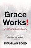 Grace Works, (And Ways We Think It Doesn