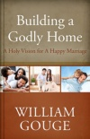 Building a Godly Home,: A Holy Vision for a Happy Marriage