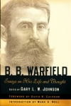 B B Warfield - Essays on His Life and Thought