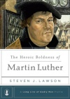 The Heroic Boldness of Martin Luther - LLGM