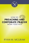 How Do Preaching and Corporate Prayer Work Together? - CBG