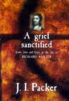 A Grief Sanctified: - Love Life Hope in life of Richard Baxter