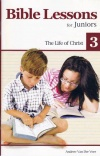 Bible Lessons for Juniors - Book 3: Life of Christ