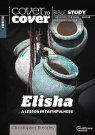 Cover to Cover Bible Study - Elisha: A Lesson in Faithfulness