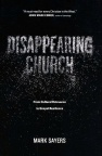 Disappearing Church, From Cultural Relevance to Gospel Resilience