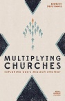 Multiplying Churches, Exploring God's Mission Strategy