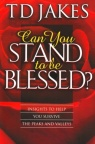 Can You Stand to be Blessed ?