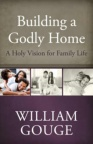 Building a Godly Home - Holy Vision for Family Life