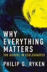 Why Everything Matters, The Gospel in Ecclesiastes